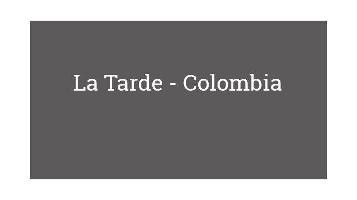 La Tarde - Colombia