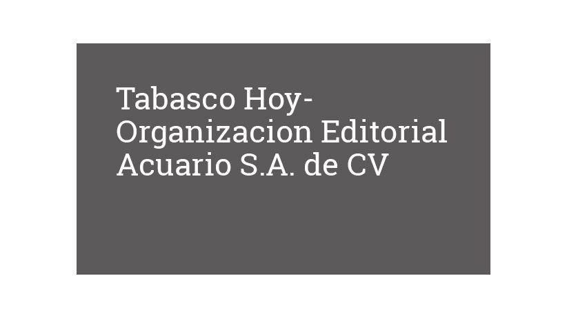 Tabasco Hoy-Organizacion Editorial Acuario S.A. de CV