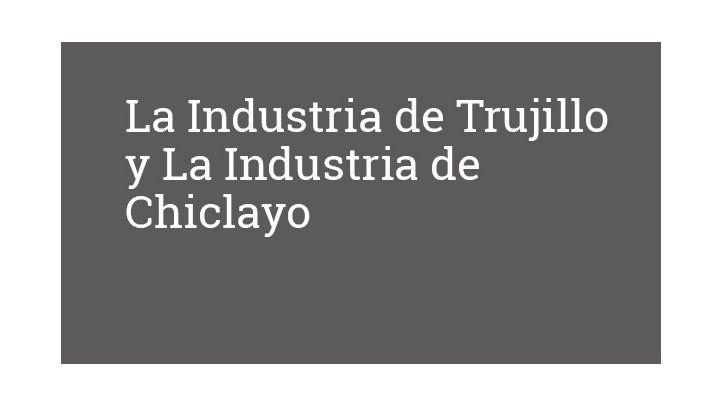La Industria de Trujillo y La Industria de Chiclayo