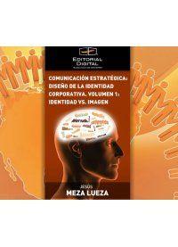 Comunicación estratégica: Diseño de la identidad corporativa. Volumen 1: Identidad vs. Imagen