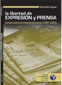 La Libertad de Expresión y Prensa Jurisprudencia Interamericana (1987-2009)