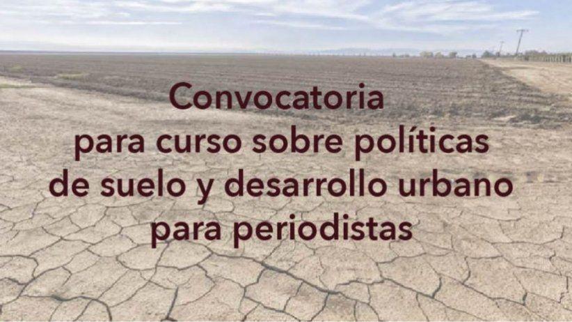 Curso Avanzado de periodismo de investigación sobre políticas de suelo y desarrollo urbano