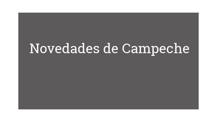 Novedades de Campeche