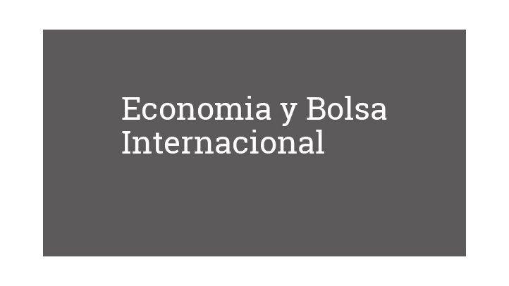 Economia y Bolsa Internacional