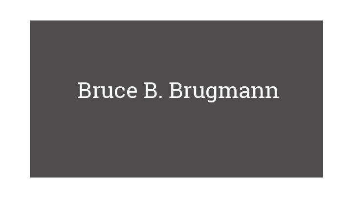 Bruce B. Brugmann