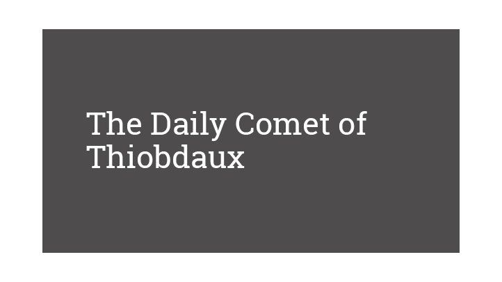 The Daily Comet of Thiobdaux