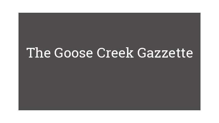 The Goose Creek Gazzette