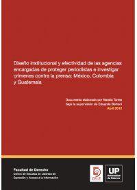 Diseño institucional y efectividad de las agencias encargadas de proteger periodistas e investigar crímenes contra la pr