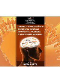 Comunicación estratégica: Diseño de la identidad corporativa. Volumen 2: elaboración de manuales / medios digitales:
