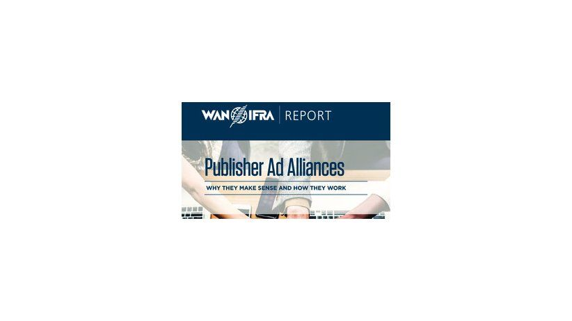 Publisher Ad Alliances: A new WAN-IFRA report examines why and how they make sense